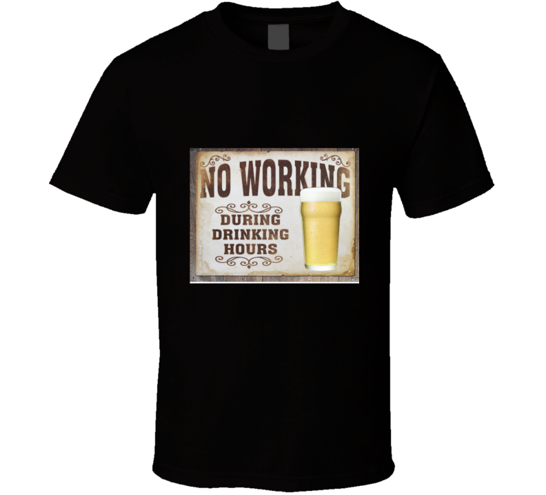 No Working During Drinking Hours Graphic T Shirt