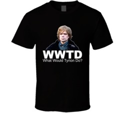 Tyrion Lannister WWTD What Would Tyrion Do T Shirt