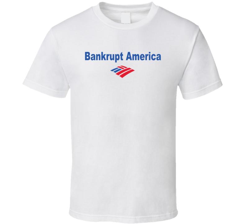 Bankrupt America Funny White T Shirt