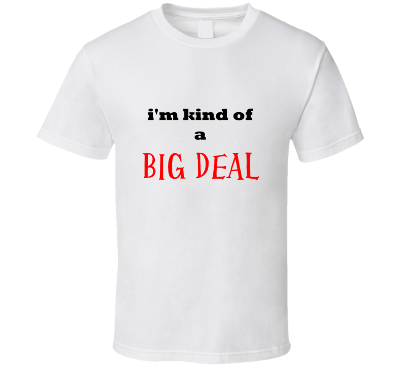 I'm kind of a Big Deal phrase T-Shirt White