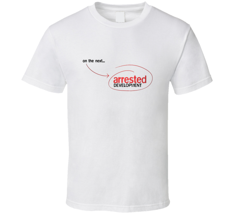 On the next Arrested Development image T Shirt
