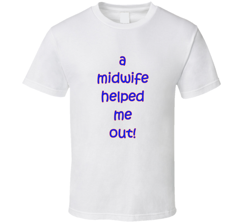 A midwife helped me out funny T shirt