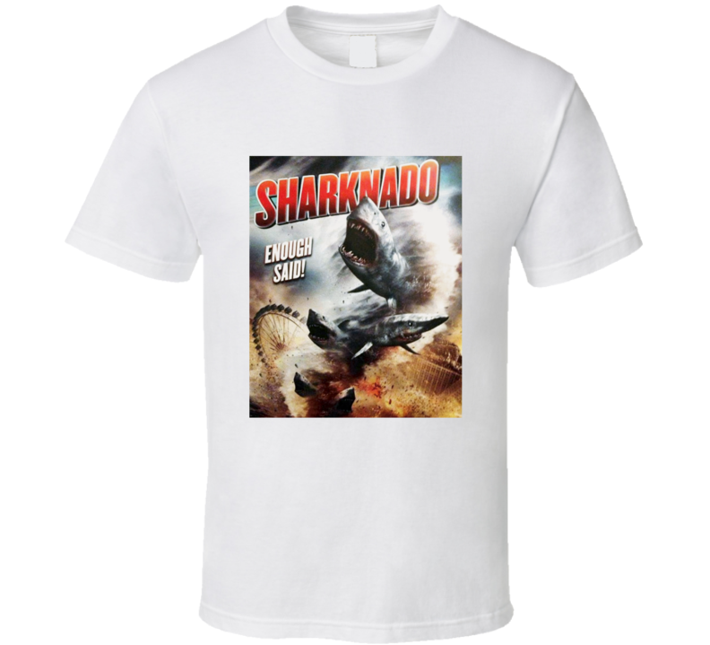 Sharknado T Shirt Enough Said!