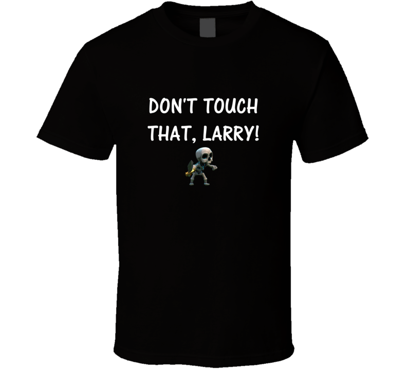 Don't touch that Larry Clash of Clans parody t Shirt