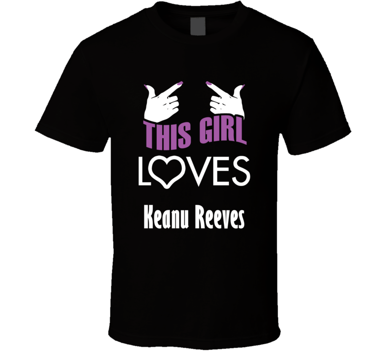 Keanu Reeves  this girl loves heart hot T shirt