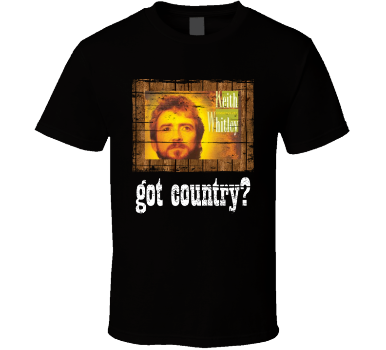 Keith Whitley Got Country Distressed Image T Shirt
