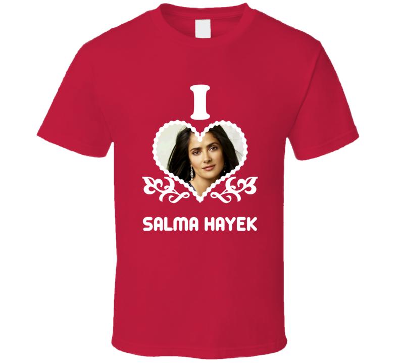Salma Hayek I Heart Hot T Shirt