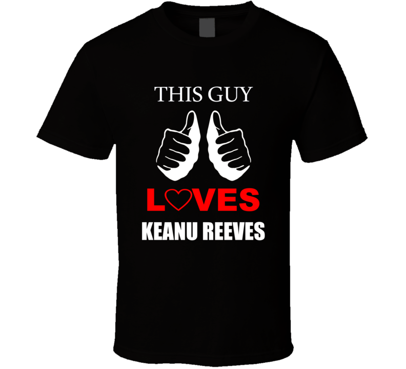 This Guy loves Keanu Reeves T shirt