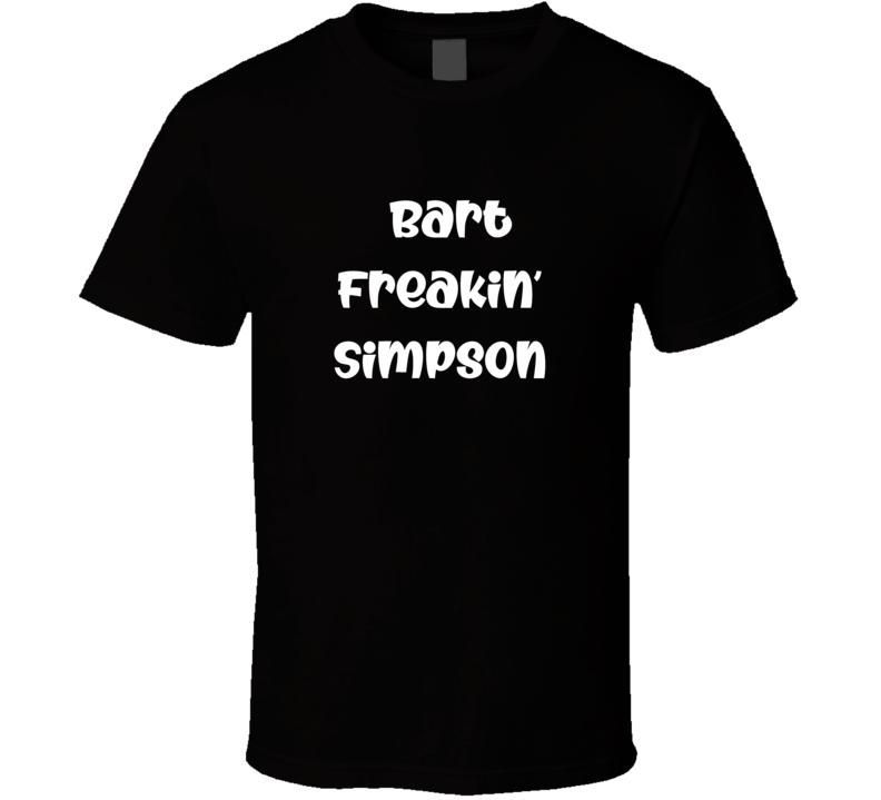 Bart Freakin Simpson The Simpsons Fan Funny T Shirt