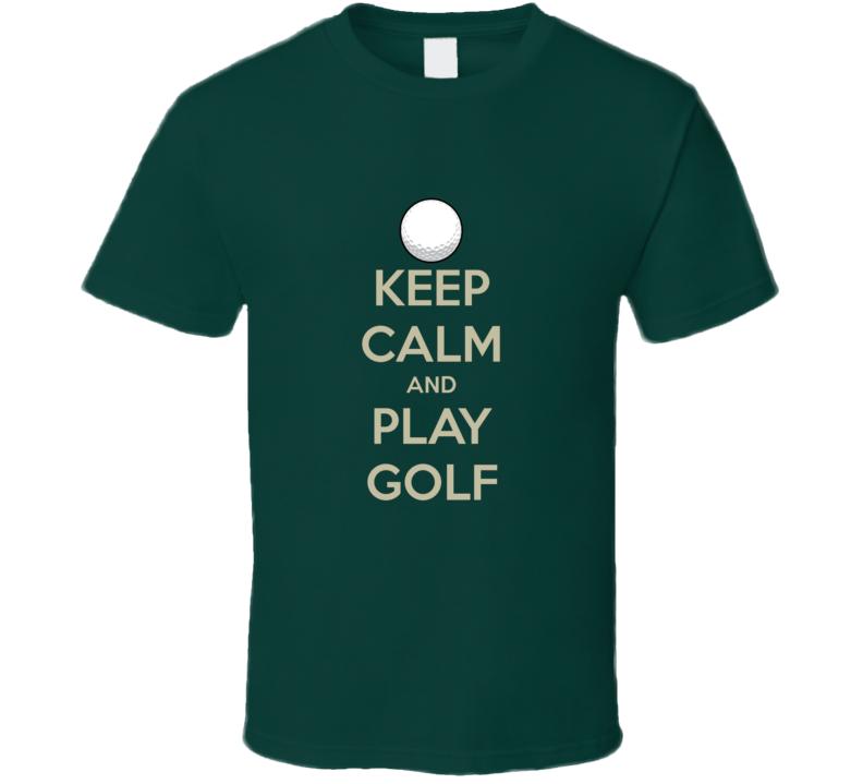 Keep Calm and Play Golf Fun T Shirt