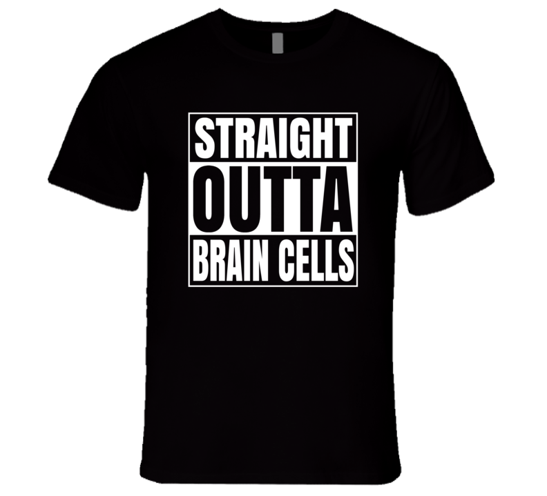 Straight Outta Brain Cells T Shirt