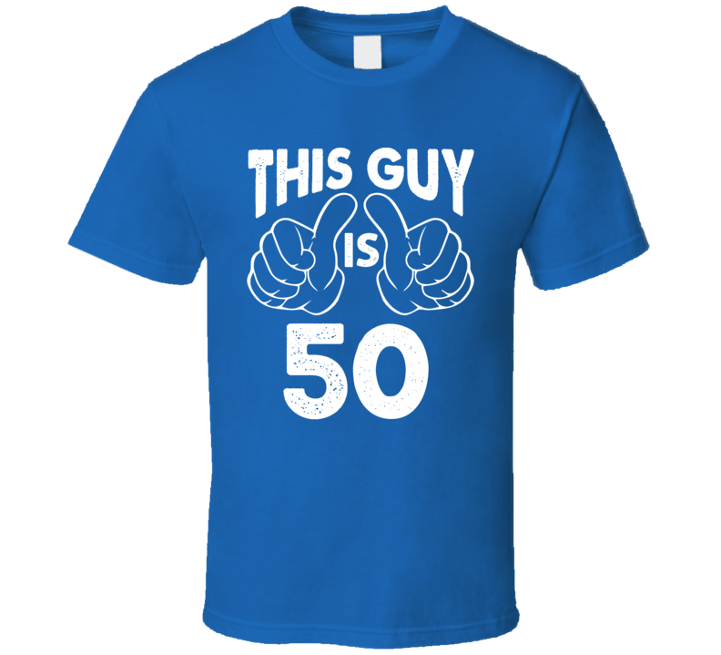 This Guy Is 50 50th Birthday Funny T Shirt