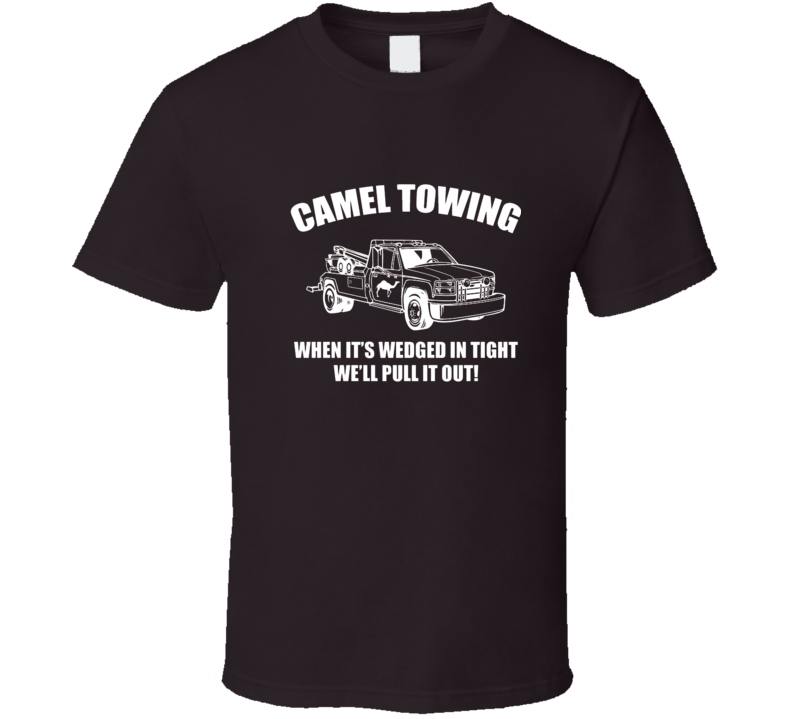 Camel Towing When It's Wedged In There Tight T shirt