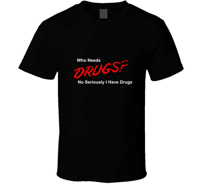 Drugs? T Shirt