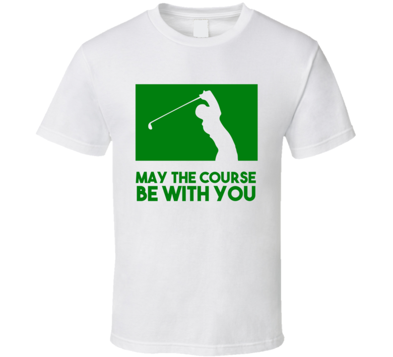 May The Course Be With You T Shirt