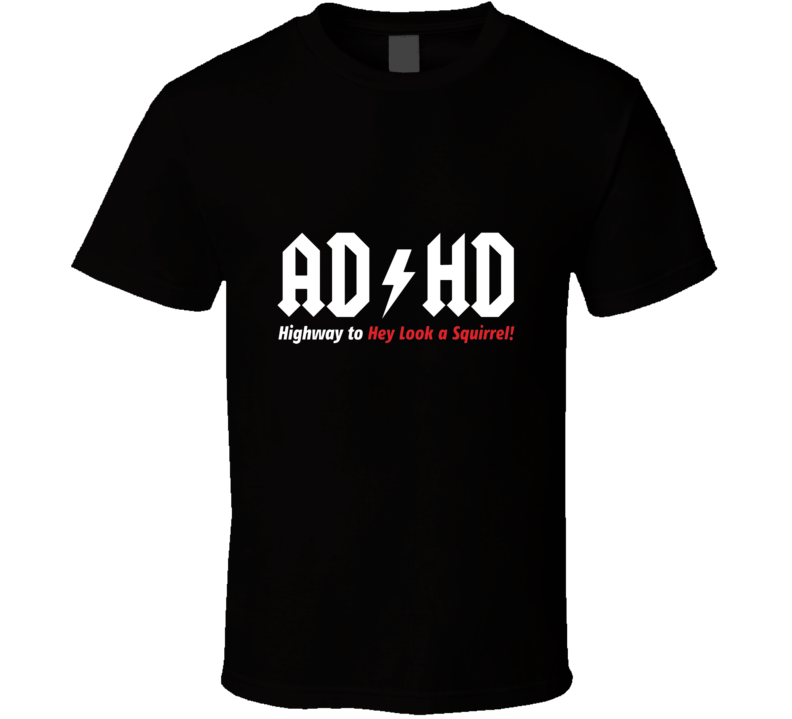ADHD Highway To Hey Look A Squirrel Funny T shirt