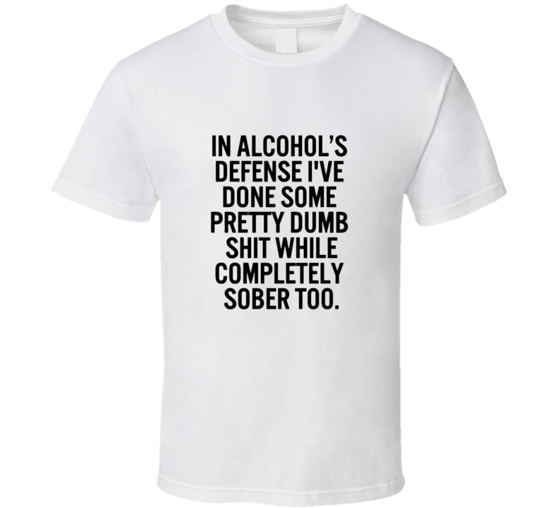 In Alcohol's Defense Funny T Shirt