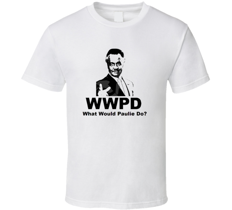 What Would Paulie Do? Funny T V Sopronos T Shirt