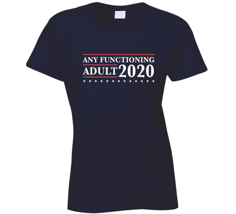 Any Functioning Adult 2020 Election Politics T shirt
