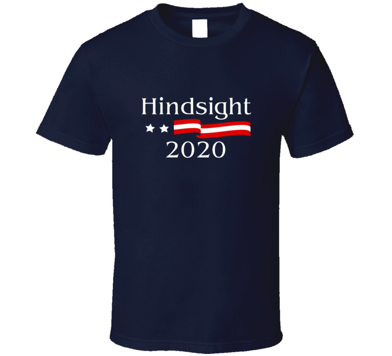Hindsight 2020 Funny Political Election T shirt