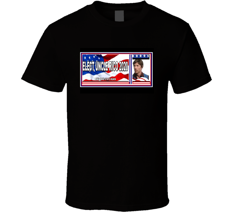 Elect Uncle Rico 2020 Let's Take State Again Funny Political T Shirt