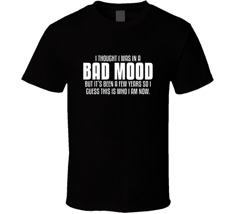 Bad Mood Funny Quotes And Sayings T Shirt