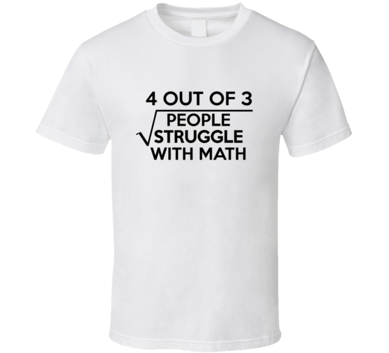 4 Out Of 3 People Struggle With Math Funny Geek T Shirt