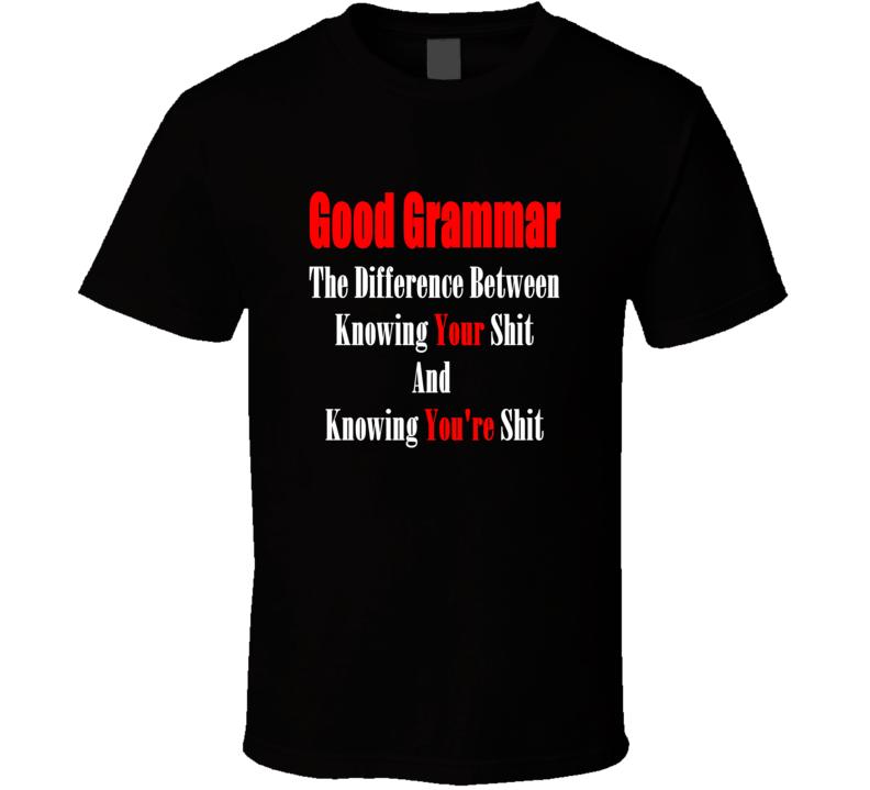 Good Grammar Makes A Difference T Shirt