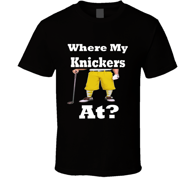 Where My Knickers At Funny Offensive T shirt
