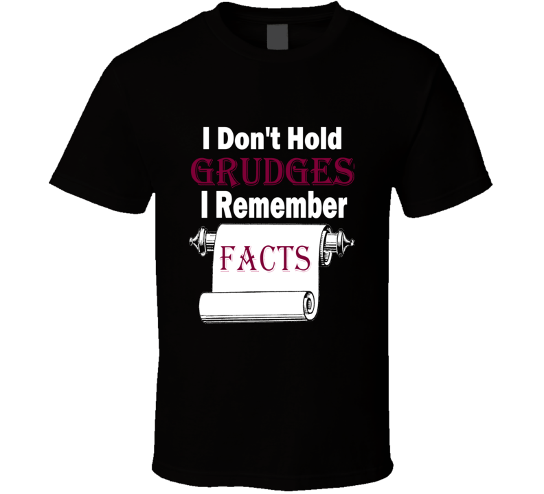 I Don't Hold Grudges I Remember Facts! T Shirt