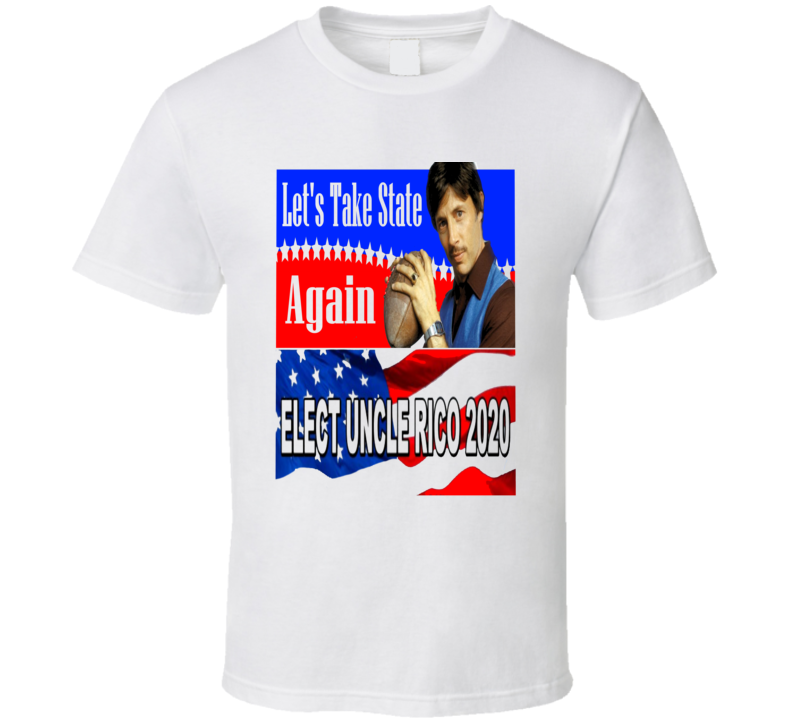Elect Uncle Rico 2020 Let's Take State Again Funny Political 2020 Election T Shirt