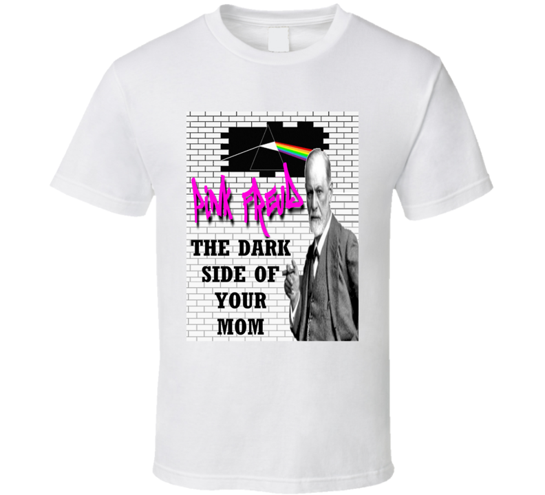 Pink Freud the Dark Side of Your Mom Sigmund Freud Quote T shirts
