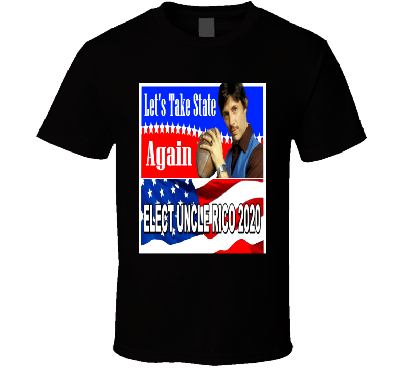 Let's Take State Again Elect Uncle Rico 2020 Election T shirt
