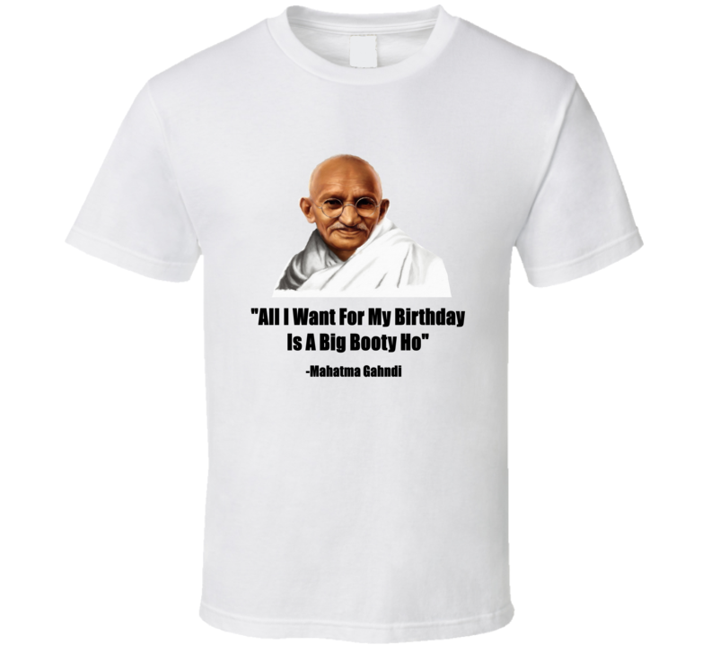 Mahatma Gahndi Funny Fake Quote And Sayings T shirt