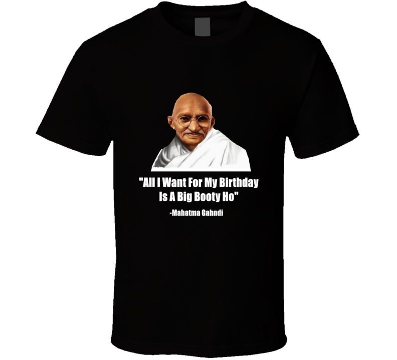 Funny Fake Gahndi Quote Funny Quotes And Saying T shirt