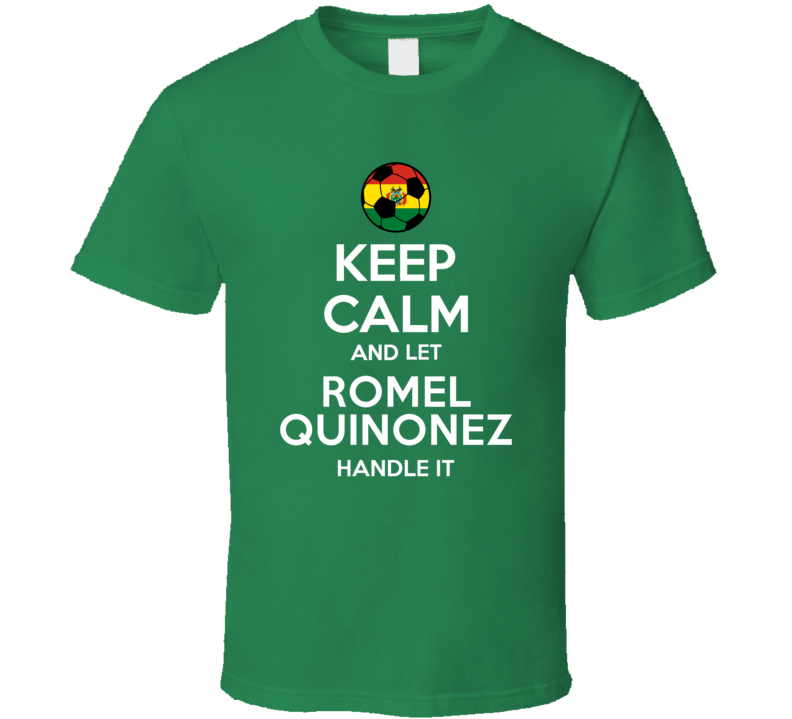 Keep Calm And Let Romel Quinonez Handle It Bolivia Soccer Futbol Copa T Shirt