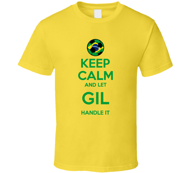 Keep Calm And Let Gil Handle It Brazil Soccer Futbol Copa T Shirt