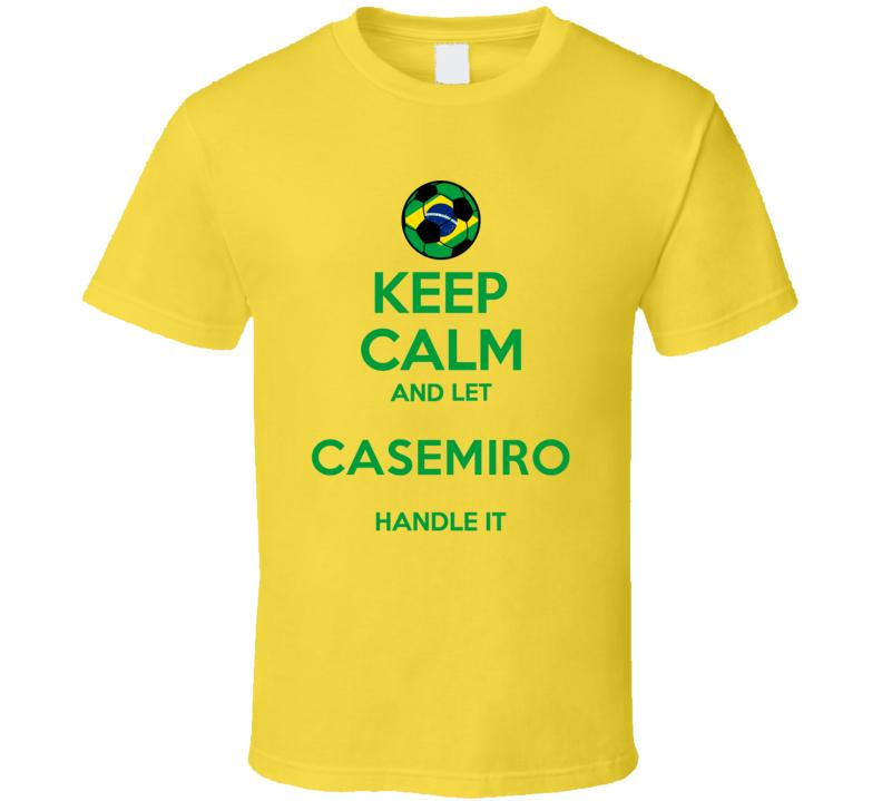 Keep Calm And Let Casemiro Handle It Brazil Soccer Futbol Copa T Shirt