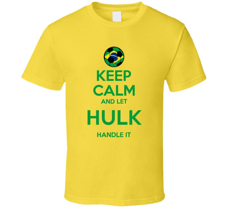Keep Calm And Let Hulk Handle It Brazil Soccer Futbol Copa T Shirt