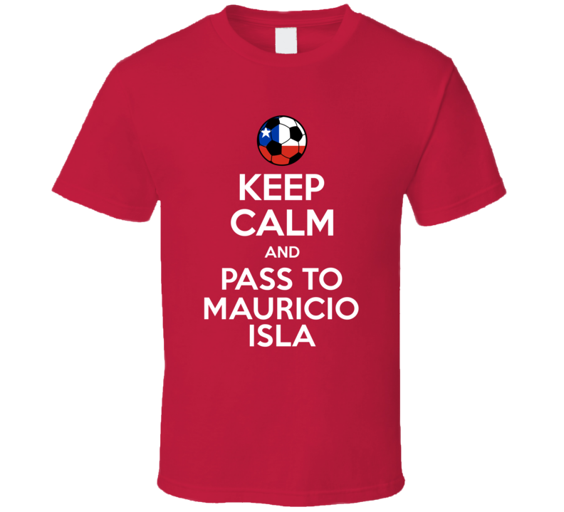 Keep Calm And Pass To Mauricio Isla Chile Soccer Futbol Copa T Shirt