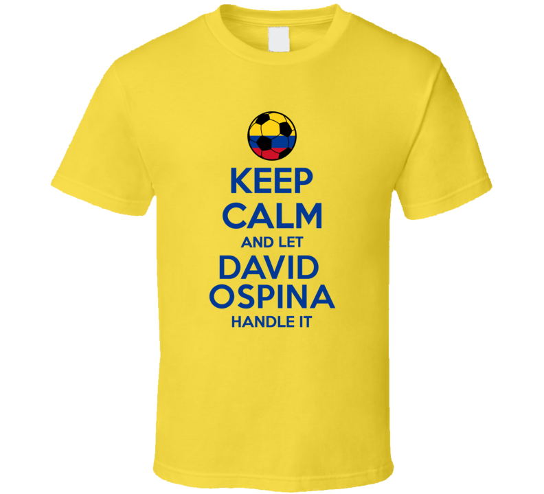 Keep Calm And Let David Ospina Handle It Colombia Soccer Futbol Copa T Shirt