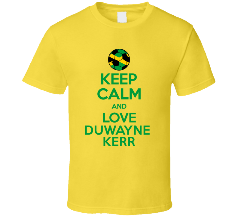 Keep Calm And Love Duwayne Kerr Jamaica Soccer Futbol Copa T Shirt