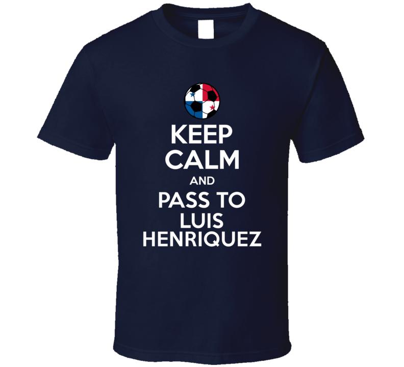 Keep Calm And Pass To Luis Henriquez Panama Soccer Futbol Copa T Shirt