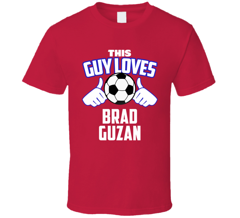 This Guy Loves Brad Guzan USA United States Soccer Futbol Copa T Shirt