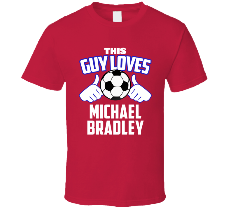 This Guy Loves Michael Bradley USA United States Soccer Futbol Copa T Shirt