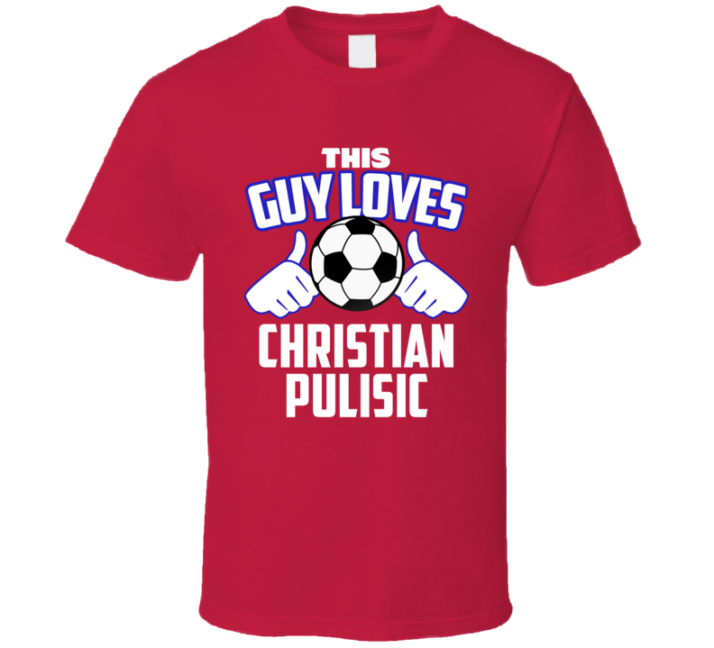 This Guy Loves Christian Pulisic USA United States Soccer Futbol Copa T Shirt