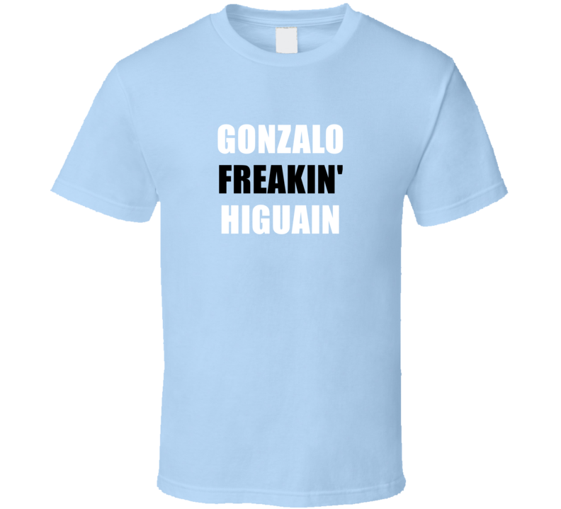 Gonzalo Freakin' Higuain Argentina Footbal Player Soccer Fan T Shirt