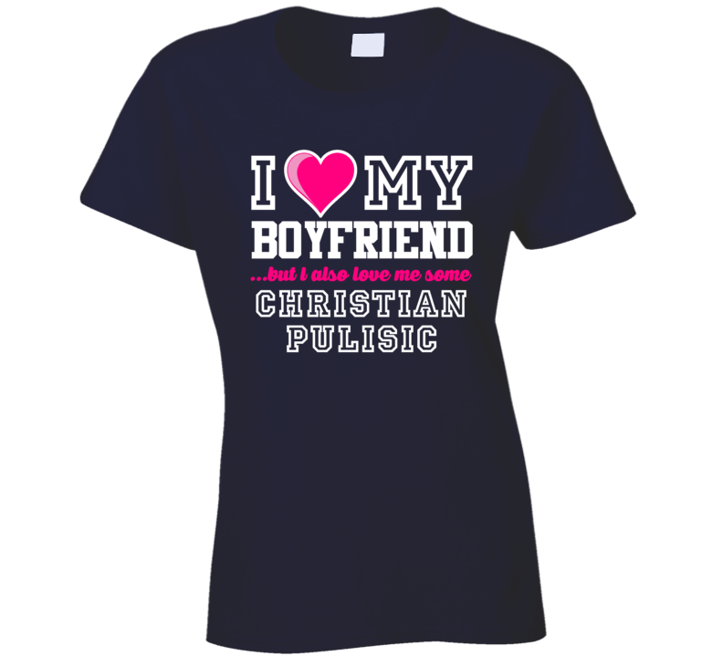 I Love My Boyfriend But I Also Love Me Some Christian Pulisic USA Football Player T Shirt