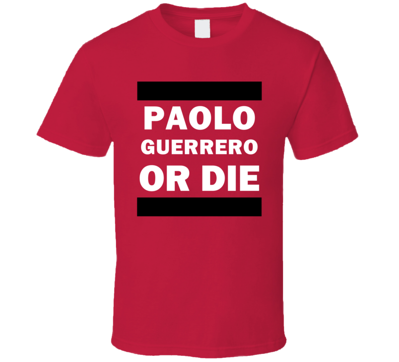 Paolo Guerrero Or Die Peru Soccer Player Football Fan T Shirt