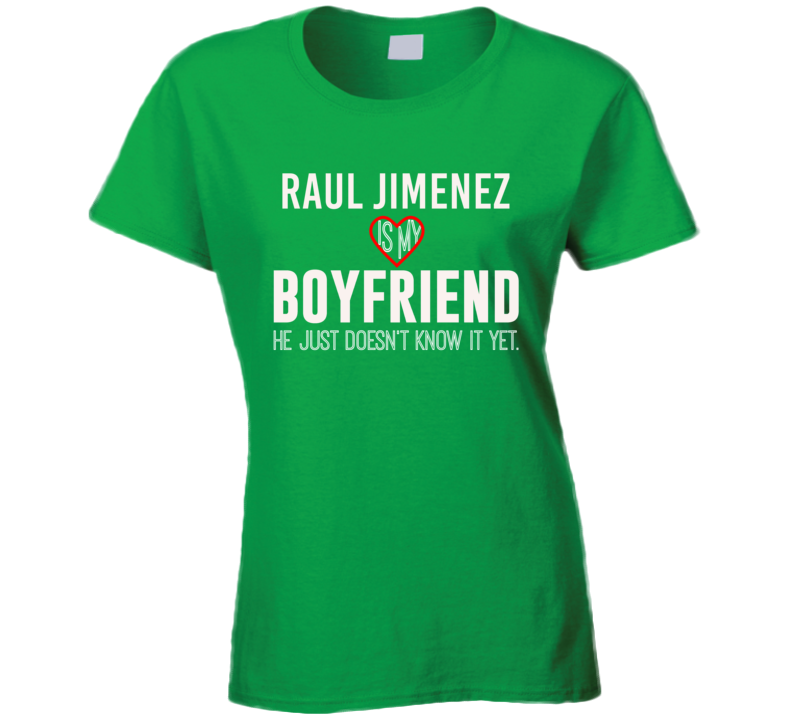 Raul Jimenez Is My Boyfriend Mexico Football Player Fan T Shirt